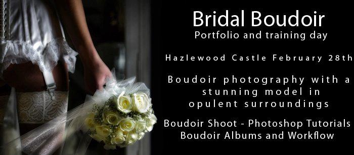 Bridal Boudoir photography training day February 28th - Hazlewood Castle near York